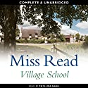 Village School (       UNABRIDGED) by Miss Read Narrated by Phyllida Nash