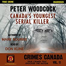 Peter Woodcock: Canada's Youngest Serial Killer: Crimes Canada: True Crimes That Shocked the Nation, Book 11 Audiobook by Mark Bourrie, Peter Vronsky, R. J. Parker Narrated by Don Kline