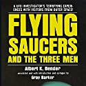 Flying Saucers and the Three Men Audiobook by Albert K. Bender Narrated by Pete Ferrand