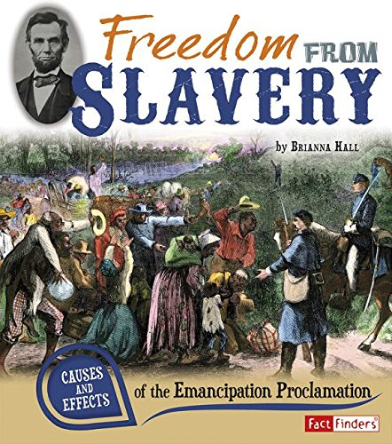 Freedom from Slavery: Causes and Effects of the Emancipation Proclamation (Fact Finders)
