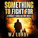 Something to Fight For: Whiskey Tango Foxtrot, Book 5 Audiobook by W.J. Lundy Narrated by Eric Vincent