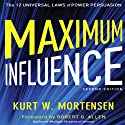Maximum Influence: 2nd Edition: The 12 Universal Laws of Power Persuasion (       UNABRIDGED) by Kurt W Mortensen Narrated by Tim Andres Pabon