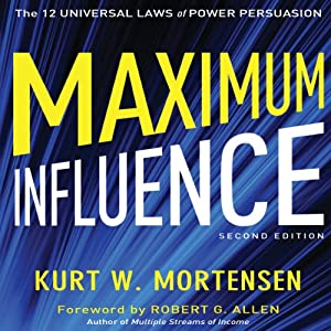 Maximum Influence: 2nd Edition: The 12 Universal Laws of Power Persuasion | [Kurt W Mortensen]