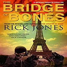 The Bridge of Bones: The Vatican Knights Series, Book 5 Audiobook by Rick Jones Narrated by Todd Menesses