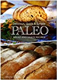 Delicious, Quick & Simple - Paleo Bread and Snack Recipes