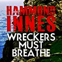 Wreckers Must Breathe (       UNABRIDGED) by Hammond Innes Narrated by Philip Bird