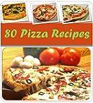 Pizza Recipes: 80 Most Popular and De...