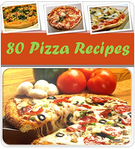 Pizza Recipes: 80 Most Popular and Delicious Homemade Pizza Recipes, the Best Pizza Cookbook for home cooks, Quick and Easy Pizza Recipes for Friends and Family by M.J. O'Gorman