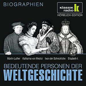 Bedeutende Personen der Weltgeschichte: Martin Luther / Katharina von Medici / Iwan der Schreckliche / Elisabeth I. Hörbuch