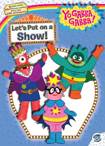 Let's Put on a Show! [With Sticker(s) and 5 Paper Dolls with 40 Different Outfits] (Yo Gabba Gabba!)