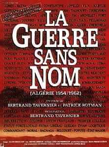 La Guerre Sans Nom - Appelés Et Rappelés En Algerie 54/62 un film de bertrand tavernier