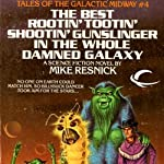 The Best Rootin' Tootin' Shootin' Gunslinger in the Whole Damned Galaxy: Tales of the Galactic Midway, Book 4 (       UNABRIDGED) by Mike Resnick Narrated by Kerry Woodrow