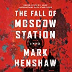 The Fall of Moscow Station | Mark Henshaw