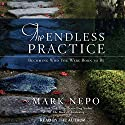 The Endless Practice: Becoming Who You Were Born to Be (       UNABRIDGED) by Mark Nepo Narrated by Mark Nepo