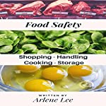 Food Safety Tips: Shopping - Handling - Cooking - Storing: Kitchen Savvy Collection, Book 1 | Arlene Lee