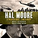 Hal Moore: A Soldier Once...and Always Audiobook by Mike Guardia Narrated by Johnny Heller