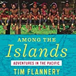 Among the Islands: Adventures in the Pacific | Tim Flannery