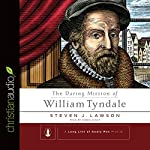 The Daring Mission of William Tyndale | Steven J. Lawson