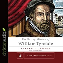 The Daring Mission of William Tyndale (       UNABRIDGED) by Steven J. Lawson Narrated by Simon Vance