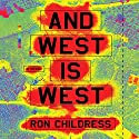 And West Is West Audiobook by Ron Childress Narrated by Graham Halstead