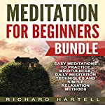 Meditation for Beginners Bundle: Easy Meditations to Practice Mindfulness, Daily Meditation Techniques and Simple Relaxation Methods | Richard Hartell
