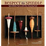"Respect the Spindle: Spin Infinite Yarns with One Amazing Toolvon ""Abby Franquemont"""
