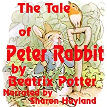 The Tale of Peter Rabbit (       UNABRIDGED) by Beatrix Potter Narrated by Sharon Hoyland