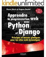 Apprendre la programmation web avec Python et Django: Principes et bonnes pratiques pour les sites web dynamiques - Avec une �tude de cas inspir�e de Facebook !