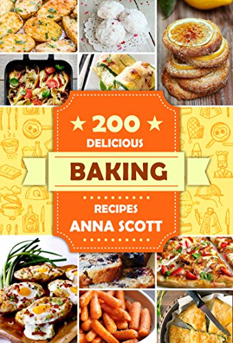 Baking: Best 200 Baking Recipes (Baking Cookbooks, Baking Recipes, Baking Books, Baking Bible, Baking Basics, Desserts, Bread, Cakes, Chocolate, Cookies, Muffin, Pastry, Baking Soda) by Anna Scott