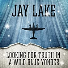Looking for Truth in a Wild Blue Yonder (       UNABRIDGED) by Jay Lake, Ken Scholes Narrated by Victor Bevine