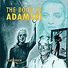 Gray Barker's Book of Adamski Hörbuch von George Adamski, Gray Barker, Desmond Leslie, Alice K. Wells, Michael G. Mann Gesprochen von: Nate Daniels