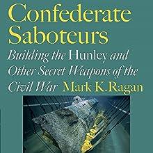Confederate Saboteurs: Building the Hunley and Other Secret Weapons of the Civil War | Livre audio Auteur(s) : Mark K. Ragan Narrateur(s) : Luke Rounda