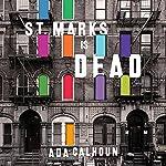 St. Marks Is Dead: The Many Lives of America's Hippest Street   Ada Calhoun