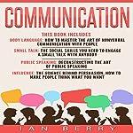 Communication: 4 Manuscripts: Body Language, Small Talk, Public Speaking, Influence | Ian Berry