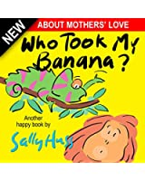 Children's Books: WHO TOOK MY BANANA? (Deliciously Silly Rhyming Bedtime Story/Picture Book, About Mothers' Love, for Beginner Readers, with over 35 Whimsical ... Illustrations, Ages 2-8) (English Edition)