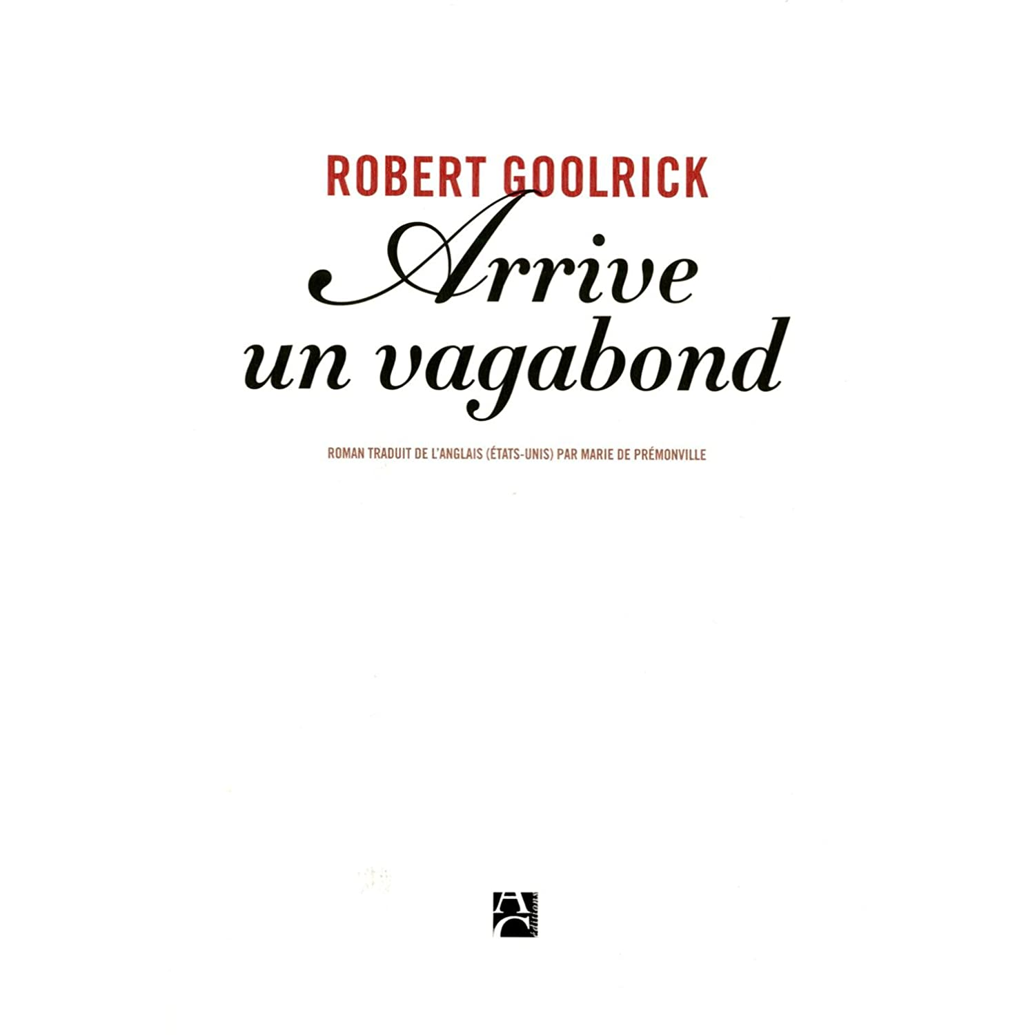 Arrive un vagabond - Robert Goolrick