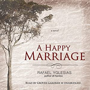 A Happy Marriage: A Novel | [Rafael Yglesias]