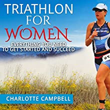 Triathlon for Women: Everything You Need to Know to Get Started and Succeed | Livre audio Auteur(s) : Charlotte Campbell Narrateur(s) : Stef P. Durham