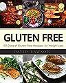 Gluten Free: Gluten Free Diet for Beginners: Create Your Gluten Free Lifestyle for Vibrant Health, Wellness & Weight Loss with 100 Gluten Free Recipes (Gluten-Free Diet, Celiac Disease, Wheat Free)