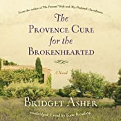 The Provence Cure for the Brokenhearted: A Novel | [Bridget Asher]