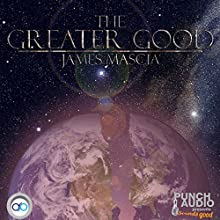 The Greater Good Audiobook by James Mascia Narrated by Alex Hyde-White, Punch Audio