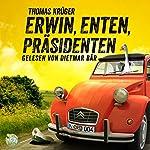 Erwin, Enten, Präsidenten (Erwin Düsedieker 4) | Thomas Krüger