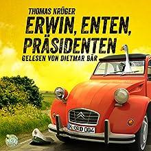 Erwin, Enten, Präsidenten (Erwin Düsedieker 4) Hörbuch von Thomas Krüger Gesprochen von: Dietmar Bär