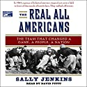 The Real All Americans: The Team That Changed a Game, a People, a Nation Audiobook by Sally Jenkins Narrated by Don Leslie