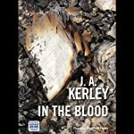 In the Blood (       UNABRIDGED) by J. A. Kerley Narrated by Stuart Milligan