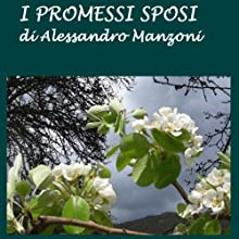 I Promessi Sposi [The Betrothed] (       UNABRIDGED) by Alessandro Manzoni Narrated by Silvia Cecchini