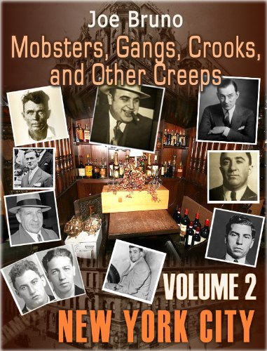 "Mobsters, Gangs, Crooks and Other Creeps-Volume 2 - New York City: Plus FREE Bonus Best Selling Book - ""Mob Rats - Danny Greene"""