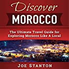 Discover Morocco: The Ultimate Travel Guide for Exploring Morocco Like a Local: Discover Travel Guides Hörbuch von Joe Stanton Gesprochen von: Don Wang