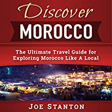 Discover Morocco: The Ultimate Travel Guide for Exploring Morocco Like a Local: Discover Travel Guides | Livre audio Auteur(s) : Joe Stanton Narrateur(s) : Don Wang