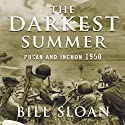 The Darkest Summer: Pusan and Inchon 1950: The Battles That Saved South Korea---and the Marines---from Extinction Audiobook by Bill Sloan Narrated by Michael Prichard